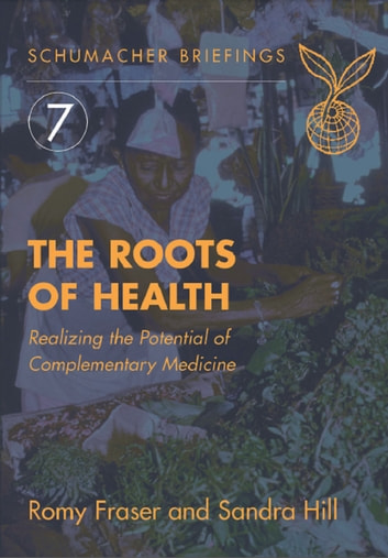 The Roots of Health - Realizing the potential of complementary medicine ebook by Romy Fraser,Sandra Hill