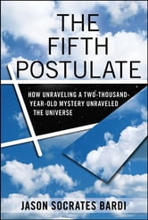 The Fifth Postulate - How Unraveling A Two Thousand Year Old Mystery Unraveled the Universe ebook by Jason Socrates Bardi