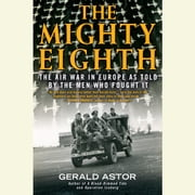 The Mighty Eighth - The Air War in Europe as Told by the Men Who Fought It audiobook by Gerald Astor