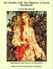 My Double Life: The Memoirs of Sarah Bernhardt ebook by Sarah Bernhardt