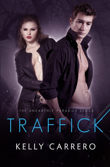 Traffick (Unearthly Paradox book 3) ebook by Kelly Carrero