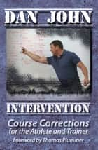 Intervention - Course Corrections for the Athlete and Trainer ebook by Dan John, Thomas Plummer