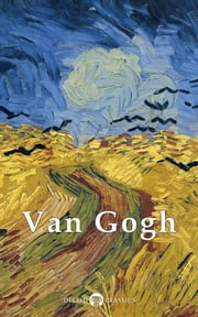 Complete Works of Vincent van Gogh (Delphi Classics) ebook by Kobo.Web.Store.Products.Fields.ContributorFieldViewModel