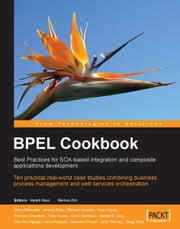 BPEL Cookbook: Best Practices for SOA-based integration and composite applications development ebook by Arun Poduval, Doug Todd, Harish Gaur