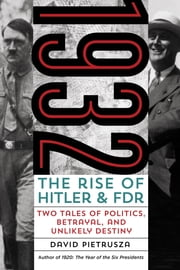 1932 - The Rise of Hitler and FDR--Two Tales of Politics, Betrayal, and Unlikely Destiny ebook by David Pietrusza