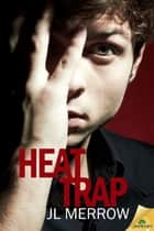 Heat Trap ebook by JL Merrow