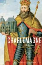 Charlemagne ebook by Johannes Fried