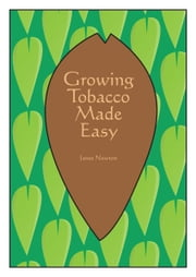 Growing Tobacco Made Easy ebook by James Newton
