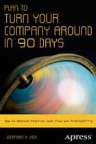 Plan to Turn Your Company Around in 90 Days ebook by Jonathan H. Lack