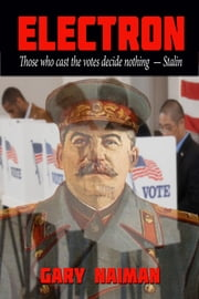 Electron: Those Who Cast the Votes Decide Nothing ebook by Gary Naiman