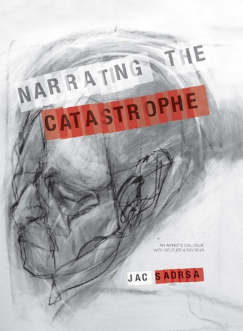 Narrating the Catastrophe - An Artist's Dialogue with Deleuze and Ricoeur ebook by Jac Saorsa