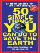 50 Simple Things You Can Do to Save the Earth ebook by John Javna