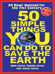 50 Simple Things You Can Do to Save the Earth - Completely New and Updated for the 21st Century ebook by John Javna