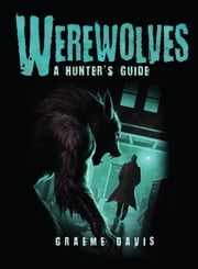 Werewolves: A Hunter's Guide ebook by Graeme Davis,Craig Spearing