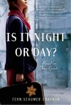 Is It Night or Day? - A Novel of Immigration and Survival, 1938-1942 ebook by Fern Schumer Chapman
