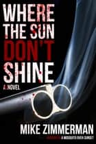 Where the Sun Don't Shine ebook by Mike Zimmerman