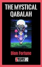 THE MYSTICAL QABALAH ebook by Dion Fortune, James M. Brand