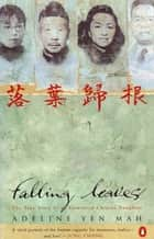 Falling Leaves Return to Their Roots - The True Story of an Unwanted Chinese Daughter ebook by Adeline Yen Mah