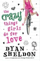 The Crazy Things Girls Do for Love ebook by Dyan Sheldon