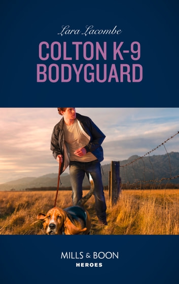 Colton K-9 Bodyguard (Mills & Boon Heroes) (The Coltons of Red Ridge, Book 3) ebook by Lara Lacombe