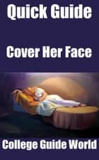 Quick Guide: Cover Her Face ebook by College Guide World
