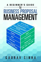 A Beginner's Guide for Business Proposal Management ebook by Gaurav Sinha