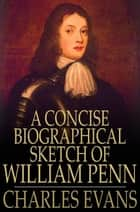 A Concise Biographical Sketch of William Penn ebook by Charles Evans