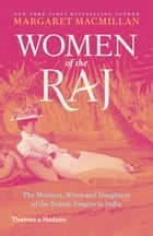 Women of the Raj - The Mothers, Wives and Daughters of the British Empire in India ebook by Margaret MacMillan