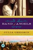 Band of Angels - A Novel ebook by Julia Gregson