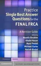 Practice Single Best Answer Questions for the Final FRCA ebook by Dr Hozefa Ebrahim,Dr Khalid Hasan,Dr Mark Tindall,Dr Michael Clarke,Dr Natish Bindal