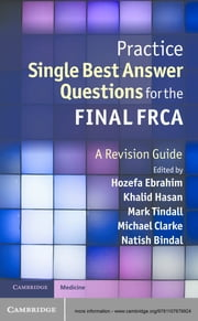 Practice Single Best Answer Questions for the Final FRCA - A Revision Guide ebook by Dr Hozefa Ebrahim,Dr Khalid Hasan,Dr Mark Tindall,Dr Michael Clarke,Dr Natish Bindal