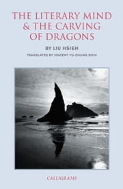The Literary Mind and the Carving of Dragons ebook by Liu Hsieh,Vincent Yu-chung Shih,Vincent Yu-chung Shih