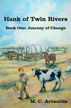Hank of Twin Rivers, Book One: Journey of Change ebook by M. C. Arvanitis