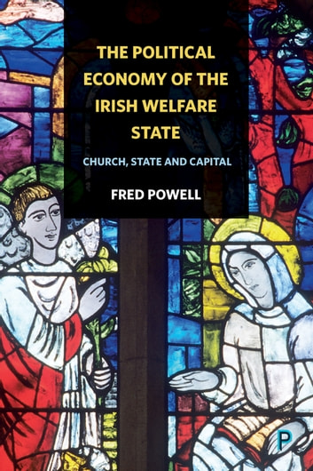 The political economy of the Irish welfare state - Church, state and capital ebook by Powell, Fred