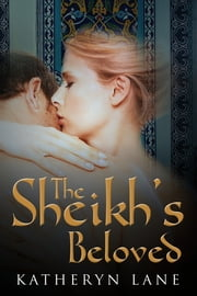 The Sheikh's Beloved (Books 1 and 2 of The Sheikh's Beloved series) ebook by Katheryn Lane