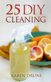 25 DIY Cleaning Recipes ebook by Karen Drune