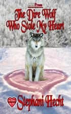 The Dire Wolf Who Stole My Heart ebook by Stephani Hecht