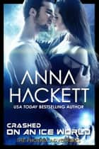 Crashed on an Ice World (Phoenix Adventures #11) ebook by Anna Hackett