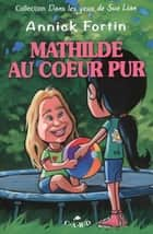Mathilde au coeur pur ebook by Annick Fortin