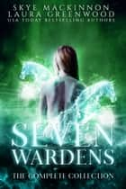 Seven Wardens: Complete Collection - Seven books plus four bonus novellas ebook by Skye MacKinnon, Laura Greenwood