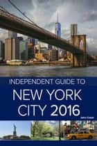 The Independent Guide to New York City 2016 (Travel Guide) ebook by John Coast