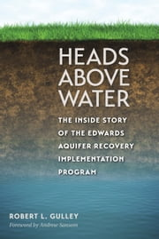 Heads above Water - The Inside Story of the Edwards Aquifer Recovery Implementation Program ebook by Robert L. Gulley,Andrew Sansom