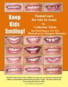 Keep Kids Smiling - Dental Care For Tots To Teens ebook by Catherine Thom