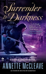 Surrender to Darkness - A Soul Gatherer Novel ebook by Annette McCleave