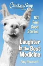 Chicken Soup for the Soul: Laughter is the Best Medicine - 101 Feel Good Stories ebook by Amy Newmark