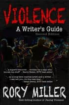 Violence: A Writer's Guide Second Edition eBook por Rory Miller