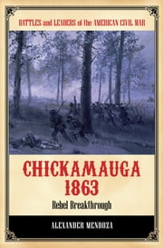 Chickamauga 1863: Rebel Breakthrough - Rebel Breakthrough ebook by Alexander Mendoza
