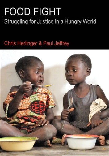 Food Fight - Struggling for Justice in a Hungry World ebook by Chris Herlinger,Paul Jeffrey