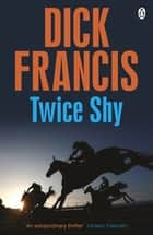 Twice Shy ebook by Dick Francis