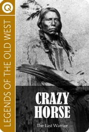 Crazy Horse. The Last Warrior ebook by Quik eBooks
